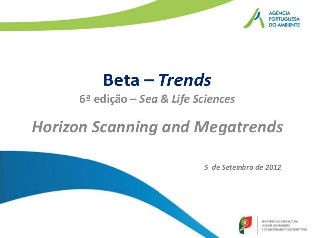 Beta – Trends     6ª edição – Sea & Life SciencesHorizon Scanning and Megatrends                             5 de Setembro...