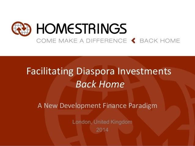 Facilitating Diaspora Investments Back Home A New Development Finance Paradigm London, United Kingdom 2014