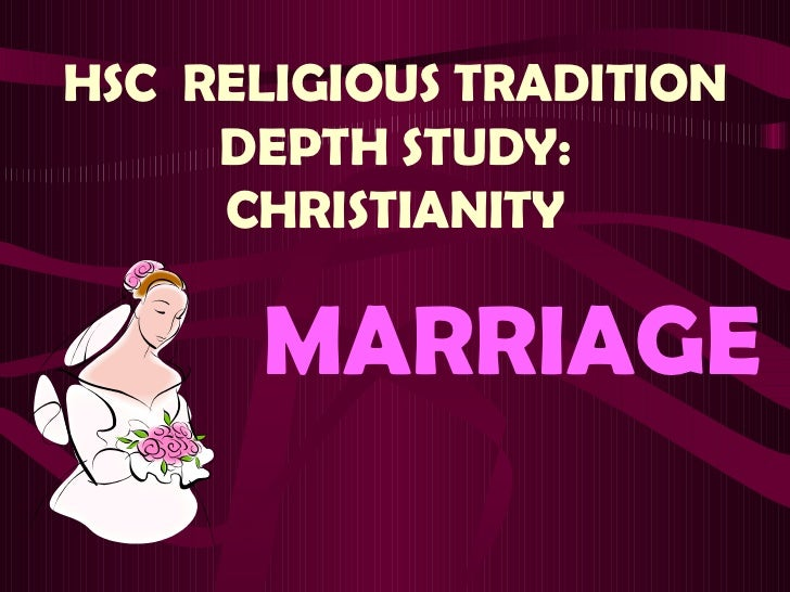 HSC  RELIGIOUS TRADITION DEPTH STUDY: CHRISTIANITY MARRIAGE
