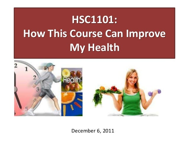 HSC1101: How This Course Can Improve My Health December 6, 2011