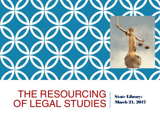 THE RESOURCING OF LEGAL STUDIES State Library: March 21, 2017