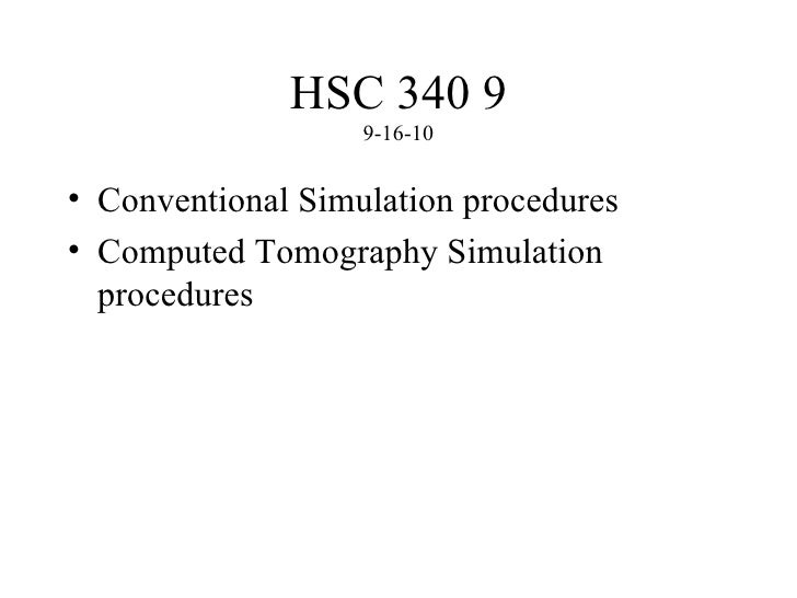 HSC 340 9 9-16-10 <ul><li>Conventional Simulation procedures </li></ul><ul><li>Computed Tomography Simulation procedures <...