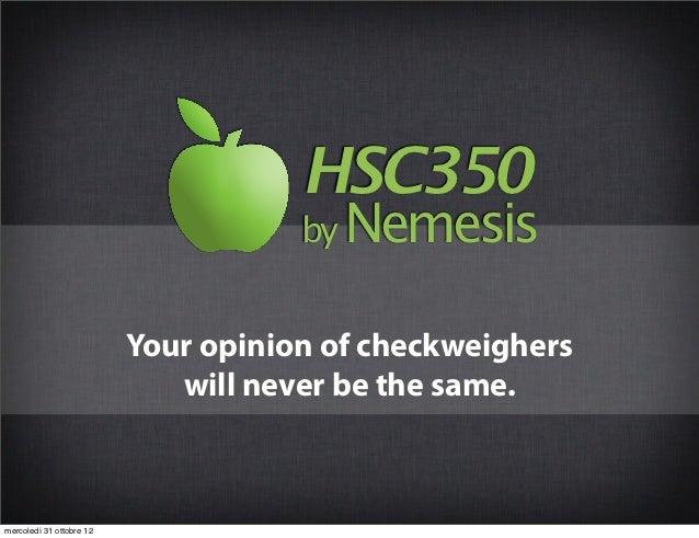 HSC350                                     by Nemesis                          Your opinion of checkweighers              ...
