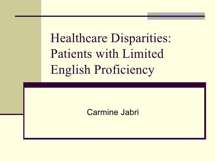 Healthcare Disparities: Patients with Limited English Proficiency Carmine Jabri