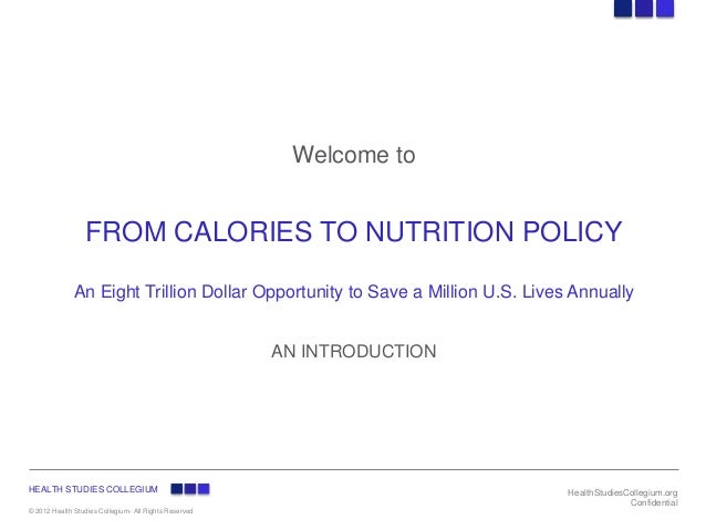 Welcome to                  FROM CALORIES TO NUTRITION POLICY              An Eight Trillion Dollar Opportunity to Save a ...
