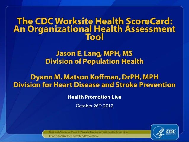 The CDC Worksite Health ScoreCard:An Organizational Health Assessment               Tool            Jason E. Lang, MPH, MS...