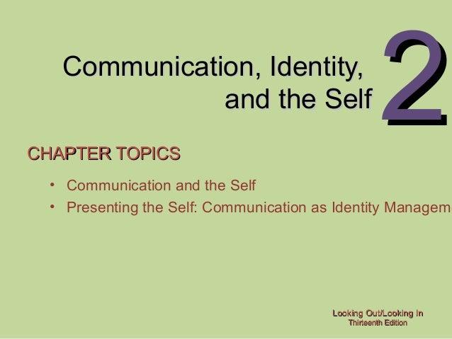 Looking Out/Looking InLooking Out/Looking In Thirteenth EditionThirteenth Edition 22Communication, Identity,Communication,...