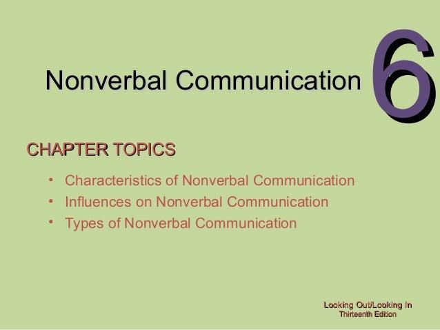 Nonverbal Communication CHAPTER TOPICS  6  • Characteristics of Nonverbal Communication • Influences on Nonverbal Communic...