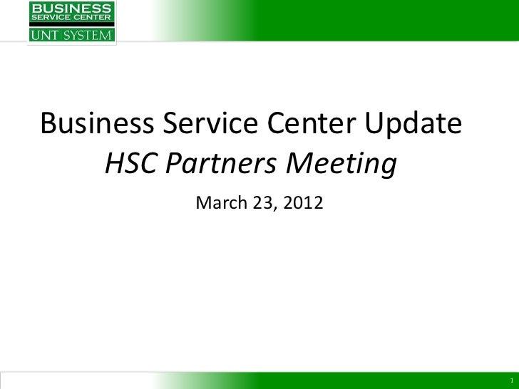 Business Service Center Update     HSC Partners Meeting           March 23, 2012                                 1