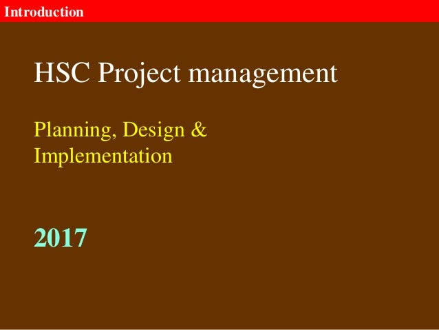 Introduction HSC Project management Planning, Design & Implementation 2017