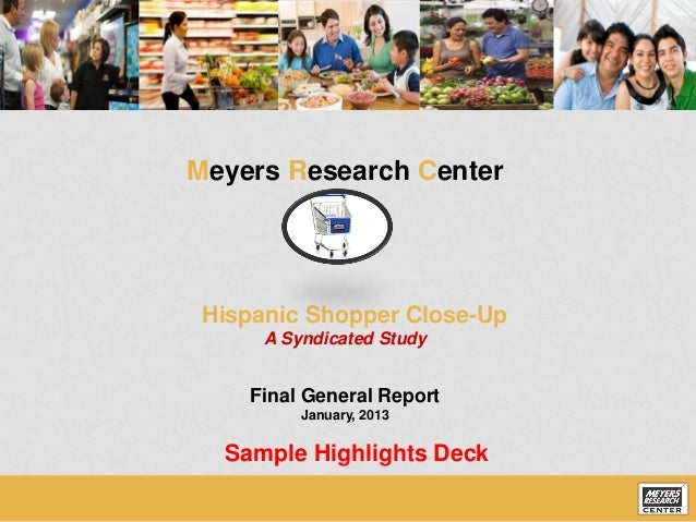 Meyers Research Center Hispanic Shopper Close-Up      A Syndicated Study    Final General Report          January, 2013  S...