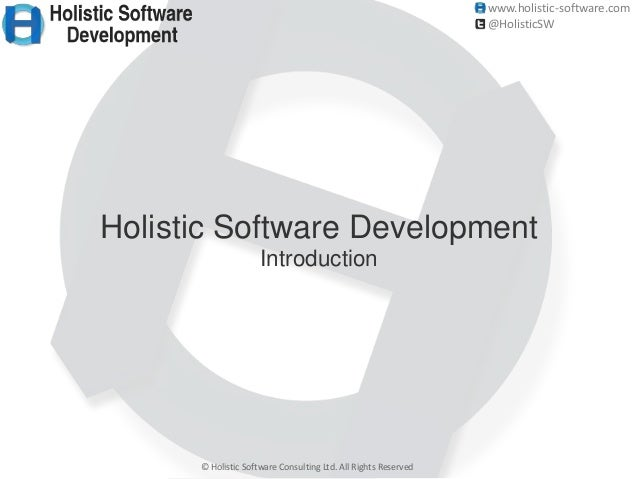 www.holistic-software.com © Holistic Software Consulting Ltd. All Rights Reserved @HolisticSW Holistic Software Developmen...