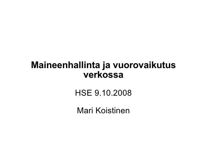 Maineenhallinta ja vuorovaikutus verkossa HSE 9.10.2008 Mari Koistinen