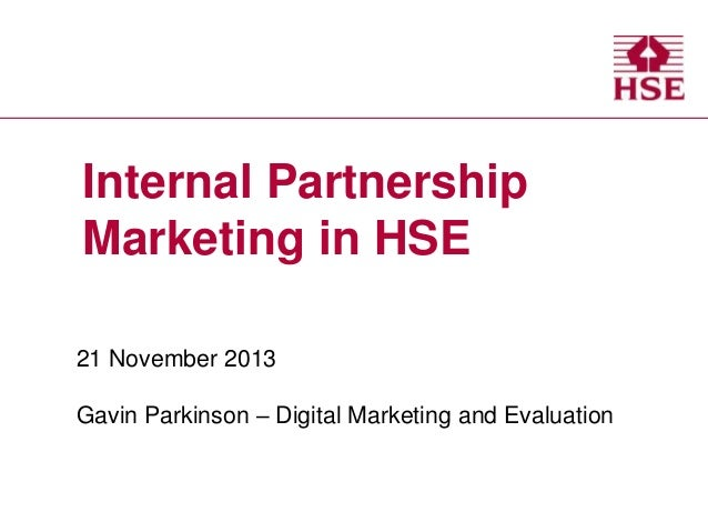 Internal Partnership Marketing in HSE 21 November 2013 Gavin Parkinson – Digital Marketing and Evaluation