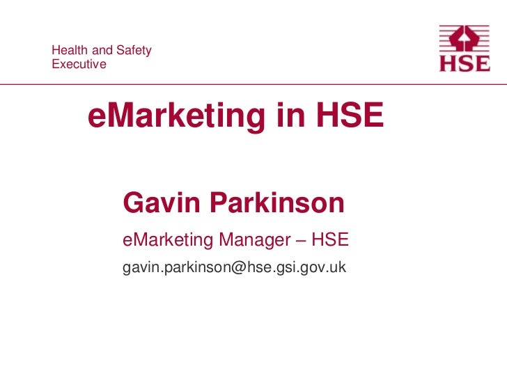 Health and Safety Health and SafetyExecutive Executive       eMarketing in HSE             Gavin Parkinson             eMa...
