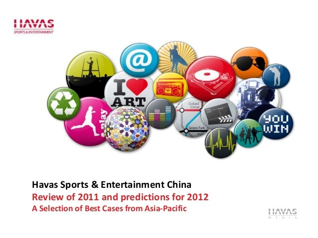 Havas Sports & Entertainment China Review of 2011 and predictions for 2012 A Selection of Best Cases from Asia-Pacific