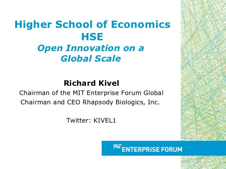 Higher School of Economics HSE Open Innovation on a  Global Scale  Richard Kivel Chairman of the MIT Enterprise Forum Glob...