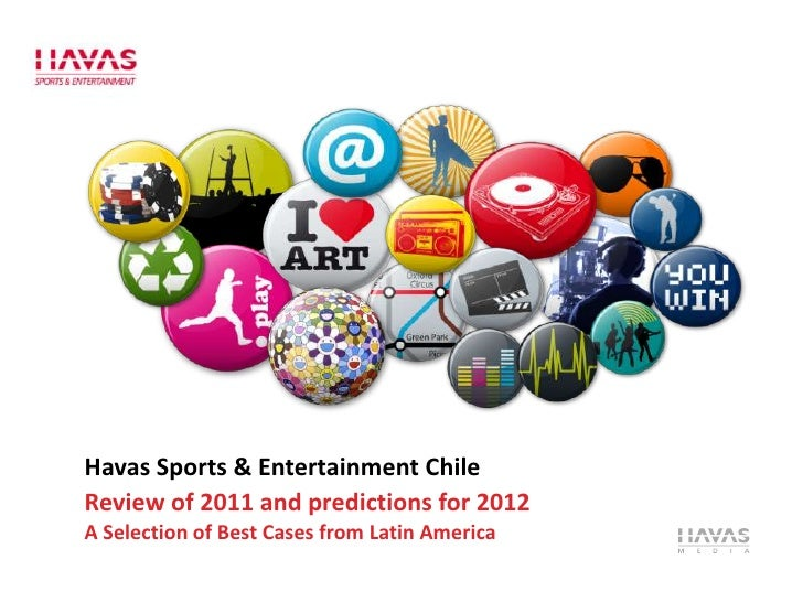 Havas Sports & Entertainment ChileReview of 2011 and predictions for 2012A Selection of Best Cases from Latin America