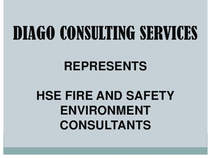 DIAGO CONSULTING SERVICESREPRESENTSHSE FIRE AND SAFETY ENVIRONMENTCONSULTANTS<br />