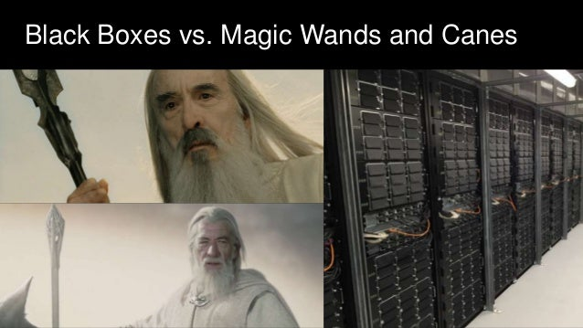 Black Boxes vs. Magic Wands and Canes