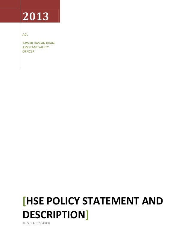 2013ACLYAWAR HASSAN KHAN-ASSISTANT SAFETYOFFICER[HSE POLICY STATEMENT ANDDESCRIPTION]THIS IS A RESEARCH
