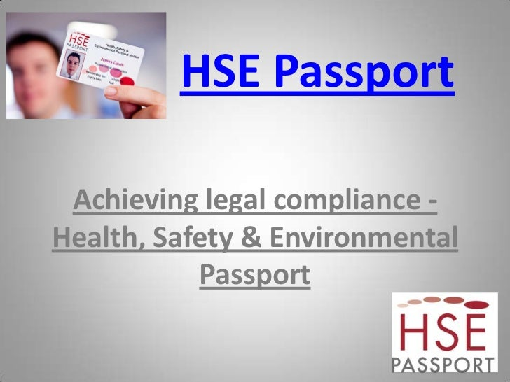HSE Passport Achieving legal compliance -Health, Safety & Environmental           Passport