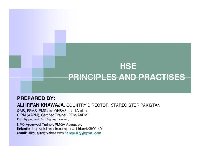 HSE PRINCIPLES AND PRACTISES PREPARED BY: ALI IRFAN KHAWAJA, COUNTRY DIRECTOR, STAREGISTER PAKISTAN QMS, FSMS, EMS and OHS...