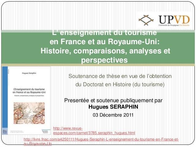 Soutenance de thèse en vue de l'obtentiondu Doctorat en Histoire (du tourisme)L' enseignement du tourismeen France et au R...