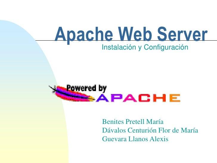 Apache Web Server<br />Instalación y Configuración<br />Benites Pretell María<br />Dávalos Centurión Flor de María<br />Gu...