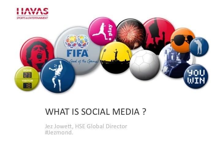 WHAT IS SOCIAL MEDIA ? P    Jez Jowe4, HSE Global Director     #Jezmond.