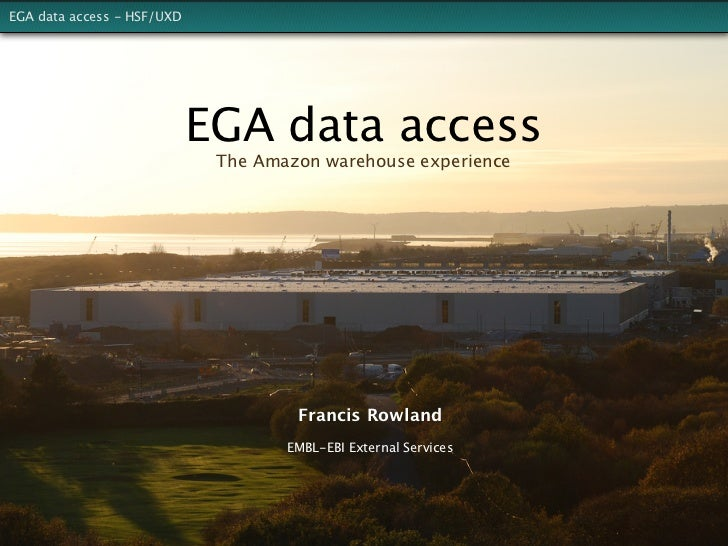 EGA data access - HSF/UXD                            EGA data access                             The Amazon warehouse expe...