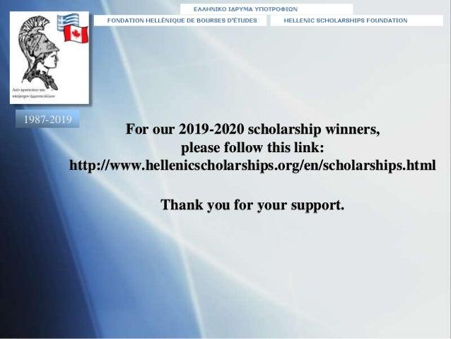 For our 2019-2020 scholarship winners, please follow this link: http://www.hellenicscholarships.org/en/scholarships.html T...