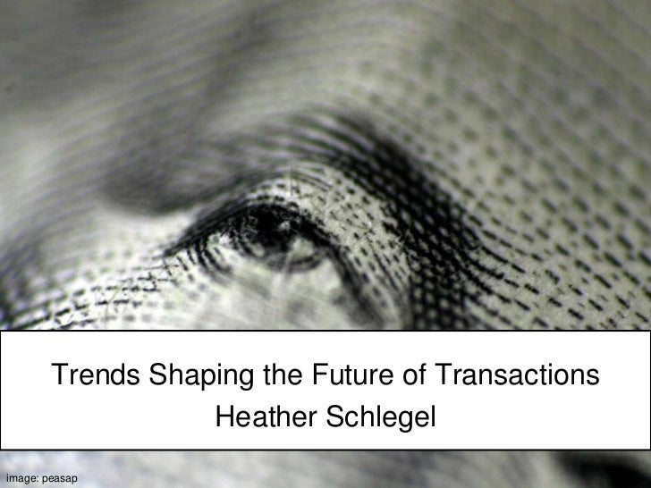 Transacting Together<br />Trends Shaping the Future of Transactions<br />Heather Schlegel<br />