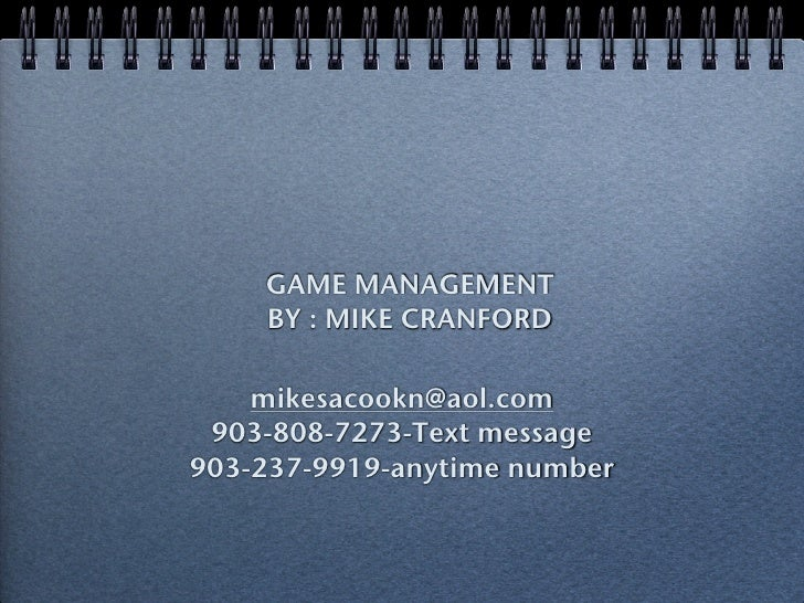 GAME MANAGEMENT     BY : MIKE CRANFORD      mikesacookn@aol.com  903-808-7273-Text message 903-237-9919-anytime number