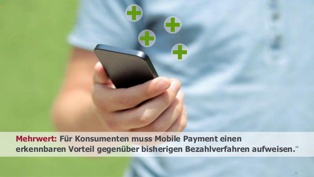 22 Mehrwert: Für Konsumenten muss Mobile Payment einen erkennbaren Vorteil gegenüber bisherigen Bezahlverfahren aufweisen....