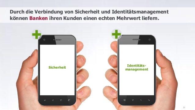 Identitäts- management Durch die Verbindung von Sicherheit und Identitätsmanagement können Banken ihren Kunden einen echte...