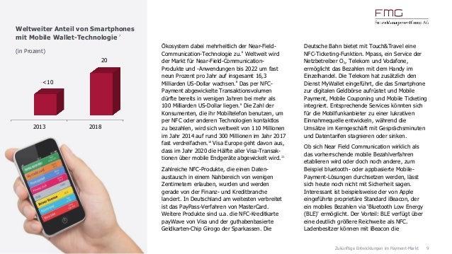 9Zukünftige Entwicklungen im Payment-Markt Ökosystem dabei mehrheitlich der Near-Field- Communication-Technologie zu.6 Wel...