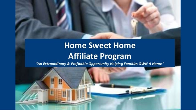 """Home Sweet Home Affiliate Program """"An Extraordinary & Profitable Opportunity Helping Families OWN A Home"""""""