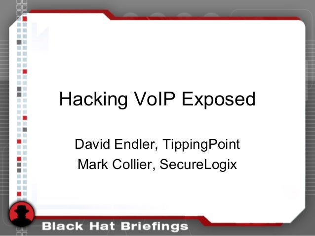 Hacking VoIP Exposed David Endler, TippingPoint Mark Collier, SecureLogix