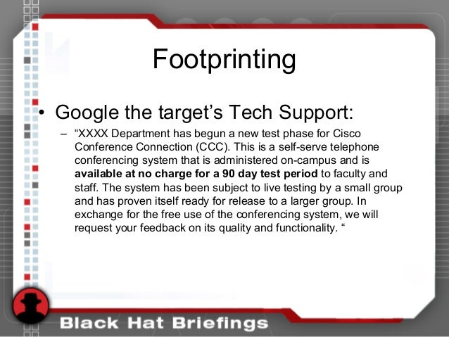 """Footprinting • Google the target's Tech Support: – """"XXXX Department has begun a new test phase for Cisco Conference Connec..."""