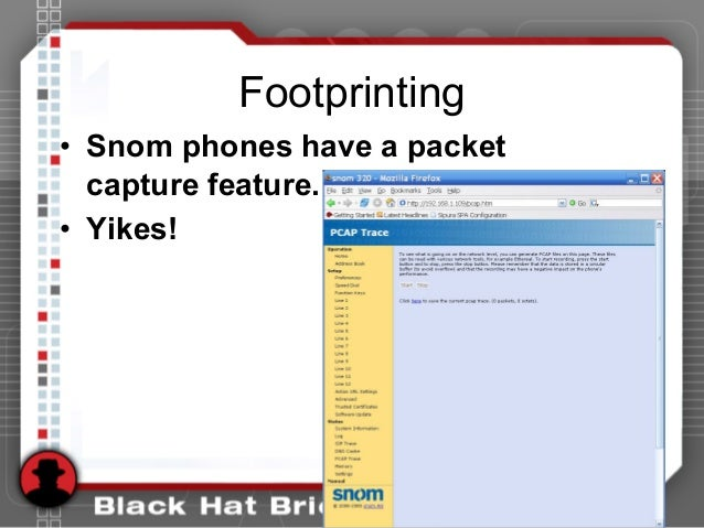 Footprinting • Snom phones have a packet capture feature. • Yikes!