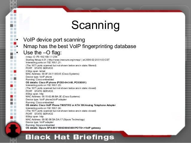 Scanning • VoIP device port scanning • Nmap has the best VoIP fingerprinting database • Use the –O flag: nmap -O -P0 192.1...