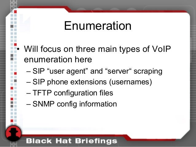 """Enumeration • Will focus on three main types of VoIP enumeration here – SIP """"user agent"""" and """"server"""" scraping – SIP phone..."""