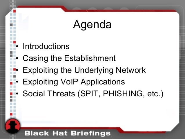 Agenda • Introductions • Casing the Establishment • Exploiting the Underlying Network • Exploiting VoIP Applications • Soc...