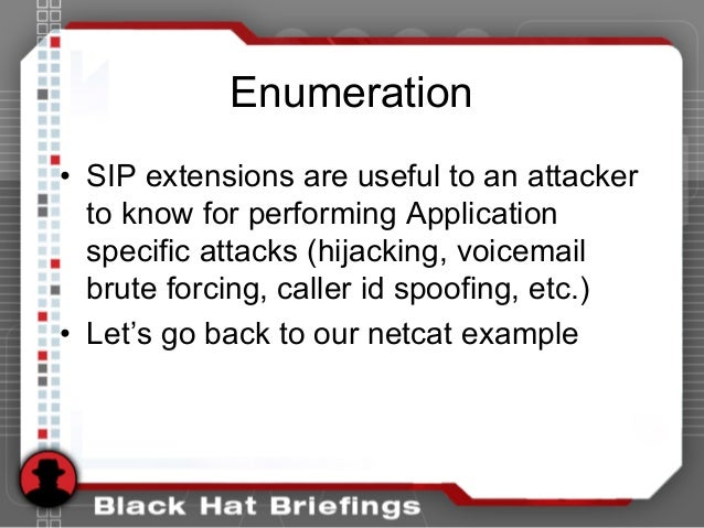 Enumeration • SIP extensions are useful to an attacker to know for performing Application specific attacks (hijacking, voi...