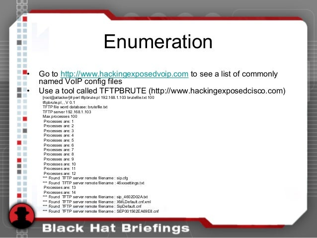 Enumeration • Go to http://www.hackingexposedvoip.com to see a list of commonly named VoIP config files • Use a tool calle...