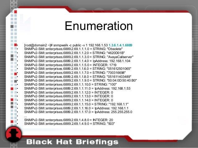 Enumeration • [root@domain2 ~]# snmpwalk -c public -v 1 192.168.1.53 1.3.6.1.4.1.6889 • SNMPv2-SMI::enterprises.6889.2.69....