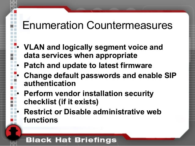 Enumeration Countermeasures • VLAN and logically segment voice and data services when appropriate • Patch and update to la...