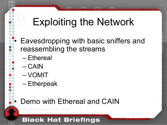 Exploiting the Network • Eavesdropping with basic sniffers and reassembling the streams – Ethereal – CAIN – VOMIT – Etherp...