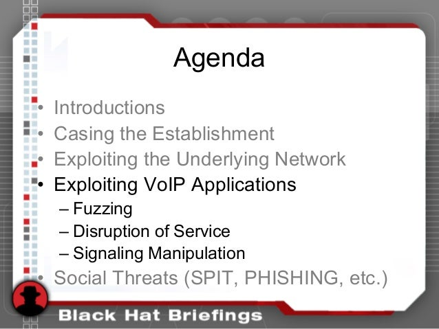 Agenda • Introductions • Casing the Establishment • Exploiting the Underlying Network • Exploiting VoIP Applications – Fuz...